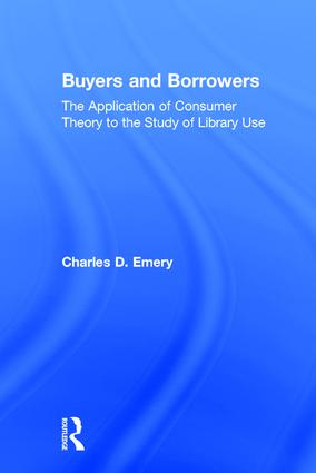 Buyers and Borrowers: The Application of Consumer Theory to the Study of Library Use, 1st Edition (Hardback) book cover