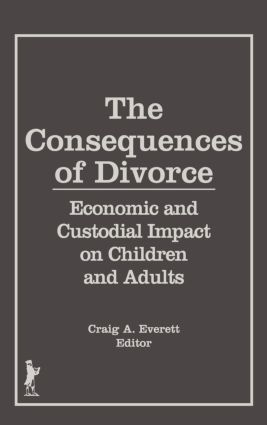 The Consequences of Divorce: Economic and Custodial Impact on Children and Adults, 1st Edition (Hardback) book cover