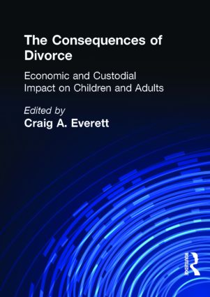 The Consequences of Divorce: Economic and Custodial Impact on Children and Adults, 1st Edition (Paperback) book cover