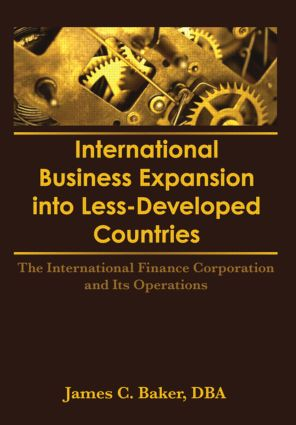 International Business Expansion Into Less-Developed Countries: The International Finance Corporation and Its Operations (Hardback) book cover