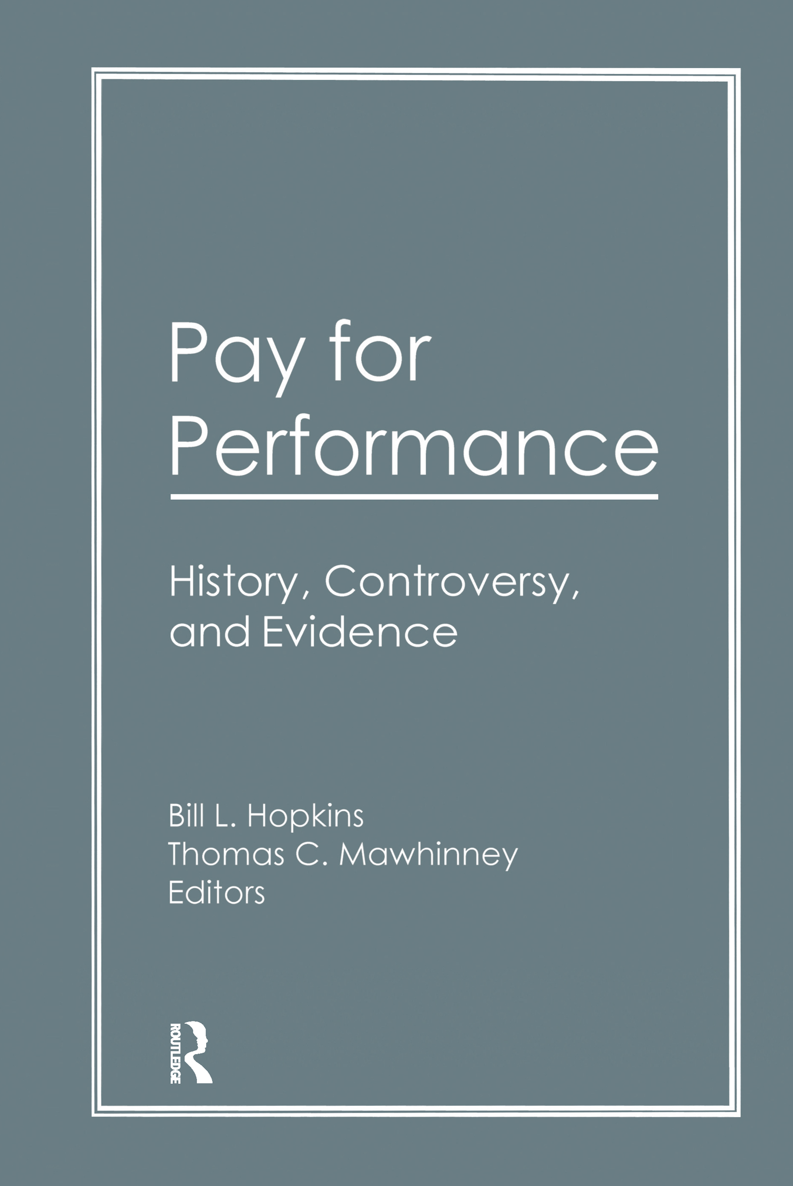 Pay for Performance: History, Controversy, and Evidence, 1st Edition (Paperback) book cover