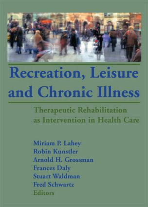 Recreation, Leisure and Chronic Illness: Therapeutic Rehabilitation as Intervention in Health Care (Hardback) book cover