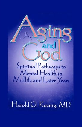 Aging and God: Spiritual Pathways to Mental Health in Midlife and Later Years (Paperback) book cover