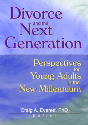 Divorce and the Next Generation: Effects on Young Adults' Patterns of Intimacy and Expectations for Marriage, 1st Edition (Hardback) book cover