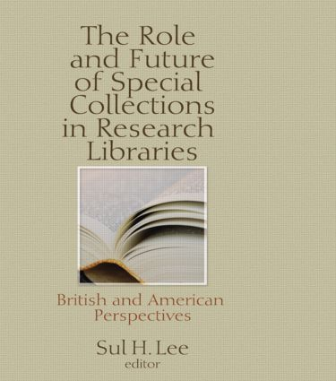 The Role and Future of Special Collections in Research Libraries: British and American Perspectives, 1st Edition (Hardback) book cover