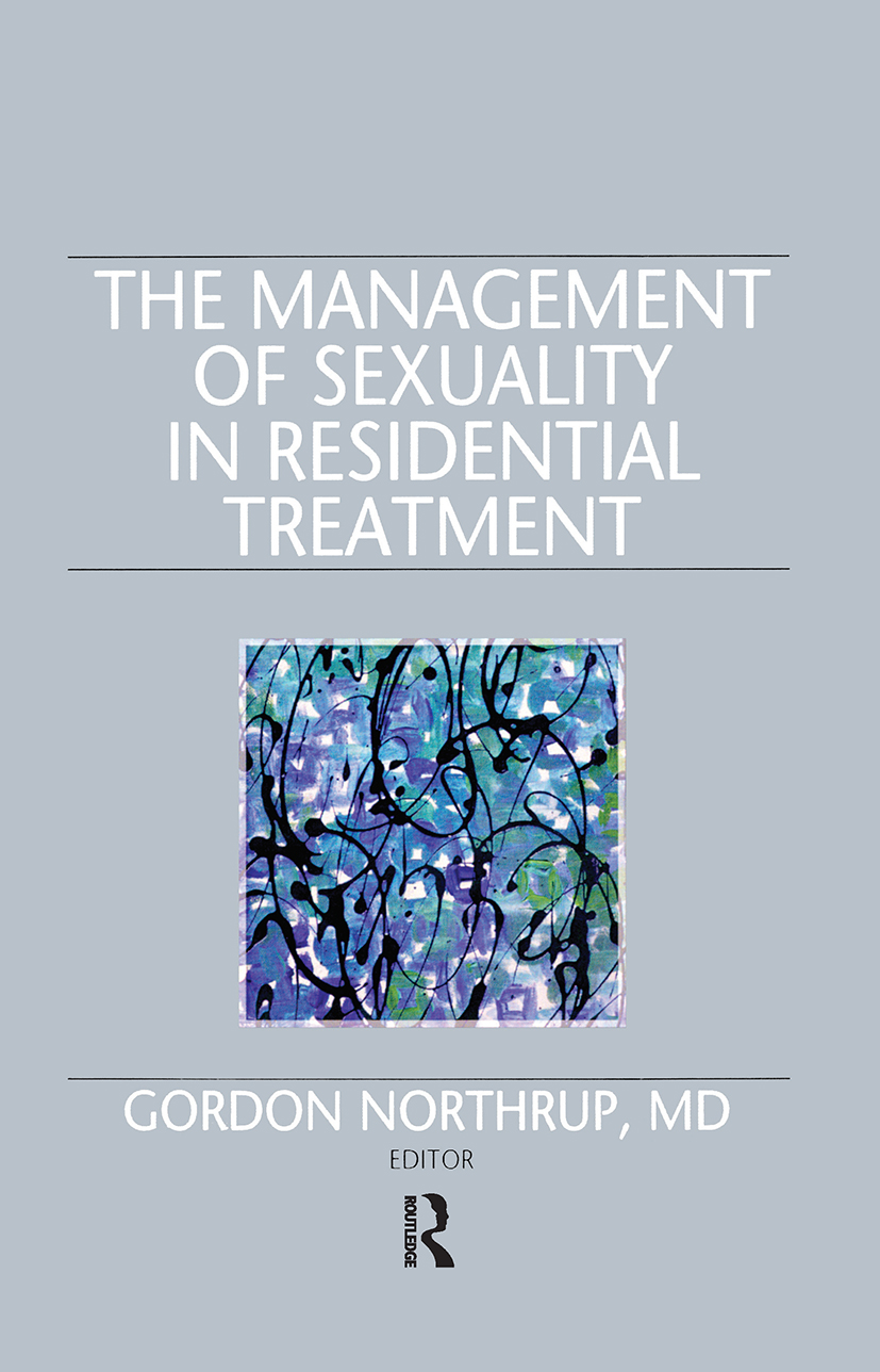 The Management of Sexuality in Residential Treatment: 1st Edition (Hardback) book cover