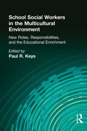 School Social Workers in the Multicultural Environment: New Roles, Responsibilities, and Educational Enrichment (Hardback) book cover