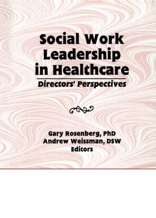 Social Work Leadership in Healthcare: Director's Perspectives, 1st Edition (Hardback) book cover