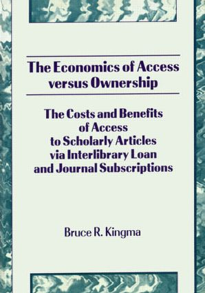 The Economics of Access Versus Ownership: The Costs and Benefits of Access to Scholarly Articles via Interlibrary Loan and Journal Subscriptio, 1st Edition (Hardback) book cover