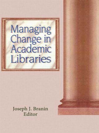 Managing Change in Academic Libraries: 1st Edition (Hardback) book cover