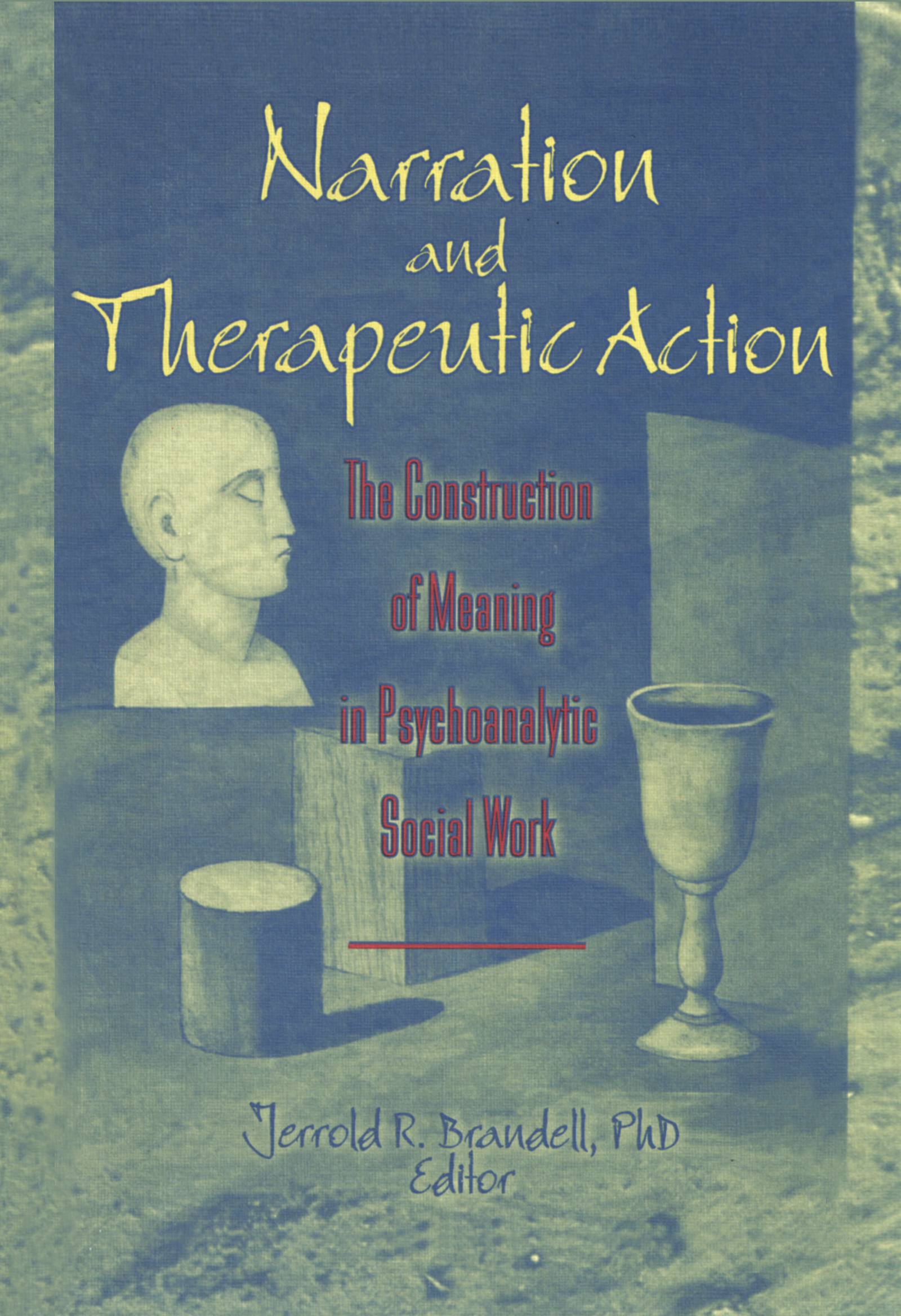 Narration and Therapeutic Action: The Construction of Meaning in Psychoanalytic Social Work (Hardback) book cover