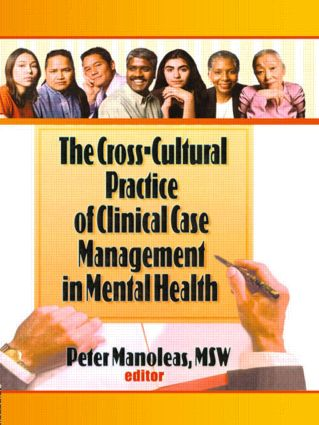 The Cross-Cultural Practice of Clinical Case Management in Mental Health: 1st Edition (Paperback) book cover