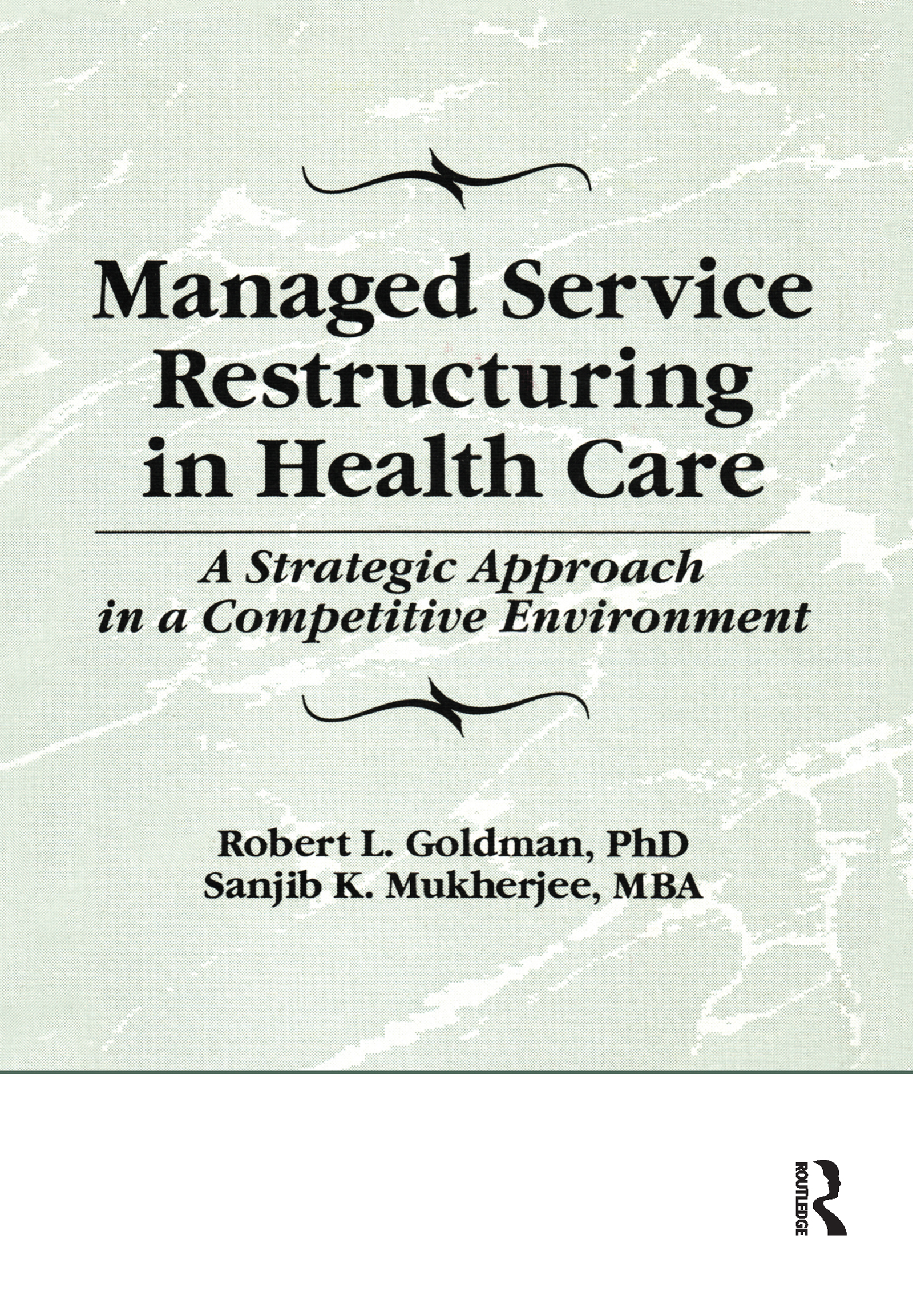 Managed Service Restructuring in Health Care: A Strategic Approach in a Competitive Environment book cover