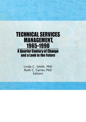 Technical Services Management, 1965-1990: A Quarter Century of Change and a Look to the Future, 1st Edition (Hardback) book cover