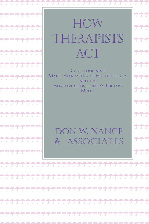How Therapists Act: Combining Major Approaches To Psychotherapy And The Adaptive Counselling And Therapy Model, 1st Edition (Hardback) book cover