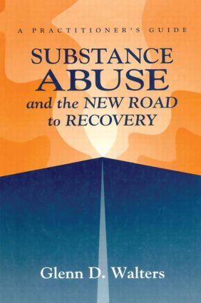Substance Abuse And The New Road To Recovery: A Practitioner's Guide, 1st Edition (Paperback) book cover