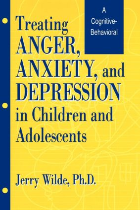 Treating Anger, Anxiety, And Depression In Children And Adolescents: A Cognitive-Behavioral Perspective, 1st Edition (e-Book) book cover