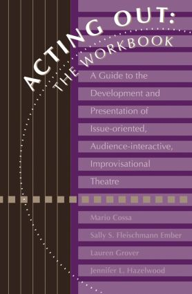 Acting Out: The Workbook: A Guide To The Development And Presentation Of Issue-Oriented, Audience- interactive, improvisational theatre, 1st Edition (Paperback) book cover