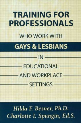 Training Professionals Who Work With Gays and Lesbians in Educational and Workplace Settings: 1st Edition (Paperback) book cover