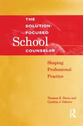 Solution-Focused School Counselor: Shaping Professional Practice, 1st Edition (Paperback) book cover