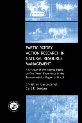 Participatory Action Research in Natural Resource Management: A Critque of the Method Based on Five Years' Experience in the Transamozonica Region of Brazil book cover