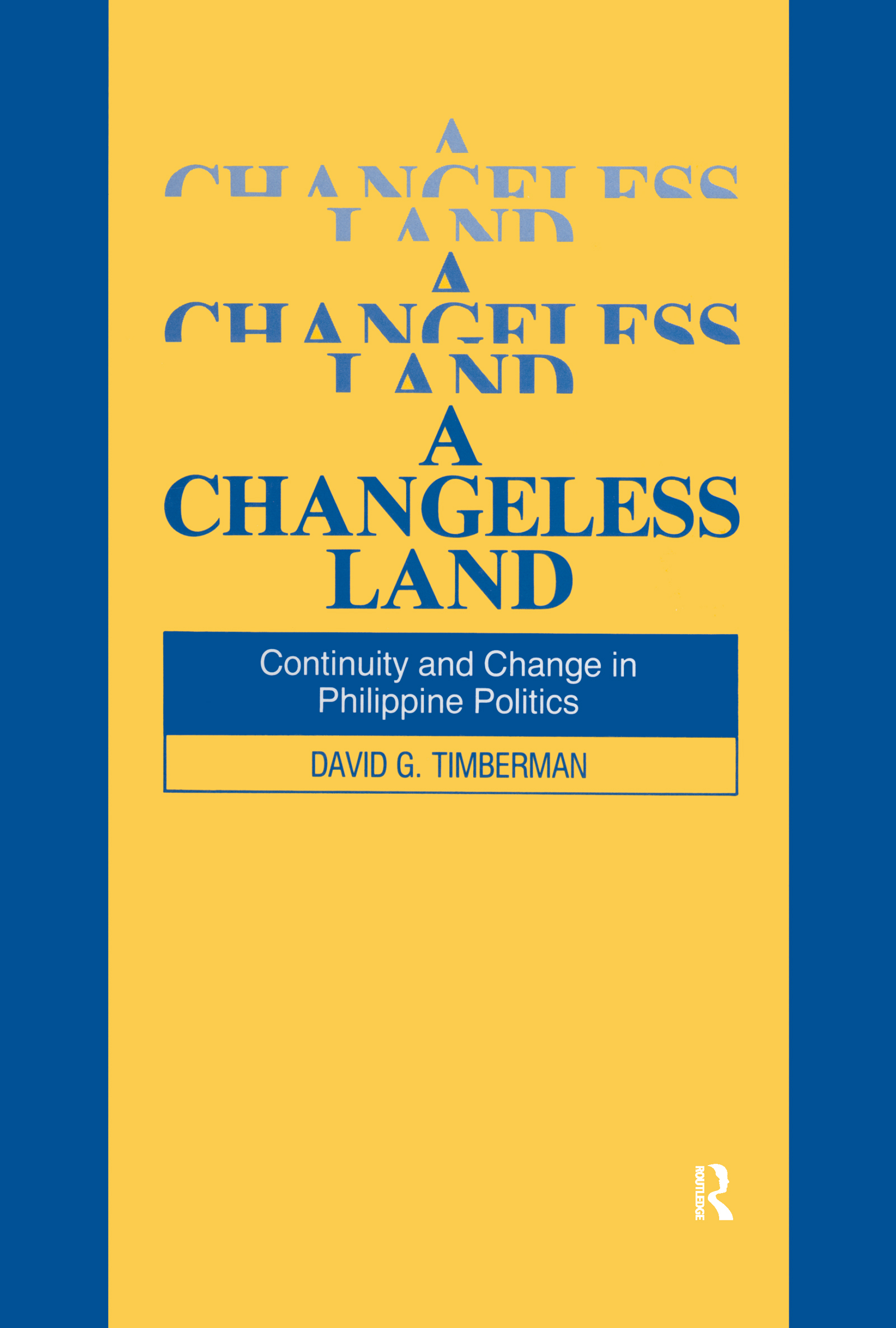 A Changeless Land: Continuity and Change in Philippine Politics: Continuity and Change in Philippine Politics, 1st Edition (Paperback) book cover