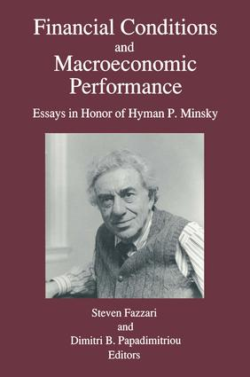 Financial Conditions and Macroeconomic Performance: Essays in Honor of Hyman P.Minsky: Essays in Honor of Hyman P.Minsky, 1st Edition (Hardback) book cover