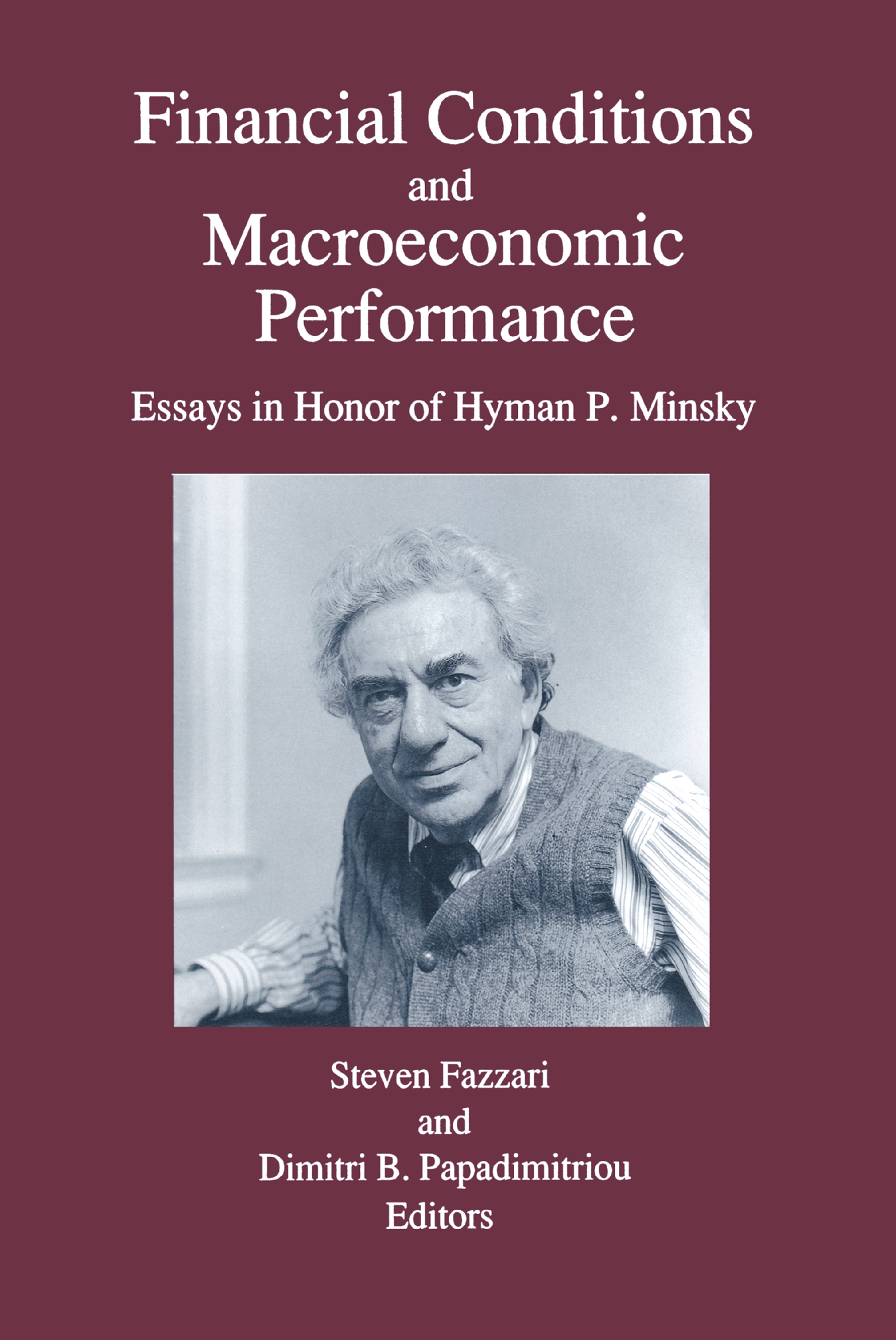 Financial Conditions and Macroeconomic Performance: Essays in Honor of Hyman P.Minsky: Essays in Honor of Hyman P.Minsky, 1st Edition (Paperback) book cover