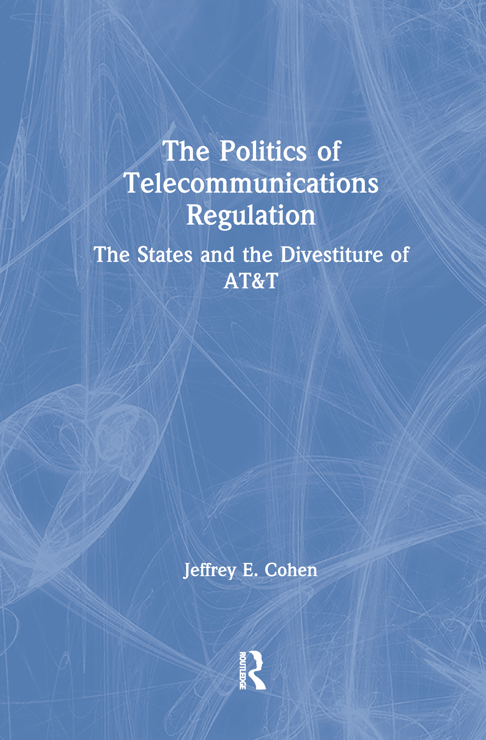 The Politics of Telecommunications Regulation: The States and the Divestiture of AT&T: The States and the Divestiture of AT&T, 1st Edition (Hardback) book cover