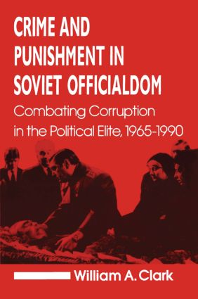 Crime and Punishment in Soviet Officialdom: Combating Corruption in the Soviet Elite, 1965-90: Combating Corruption in the Soviet Elite, 1965-90, 1st Edition (Paperback) book cover