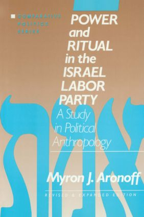 Power and Ritual in the Israel Labor Party: A Study in Political Anthropology: A Study in Political Anthropology, 2nd Edition (Hardback) book cover