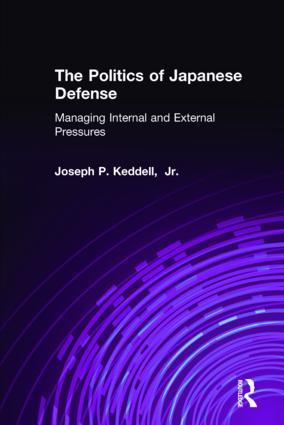 The Politics of Japanese Defense: Managing Internal and External Pressures: Managing Internal and External Pressures, 1st Edition (Hardback) book cover