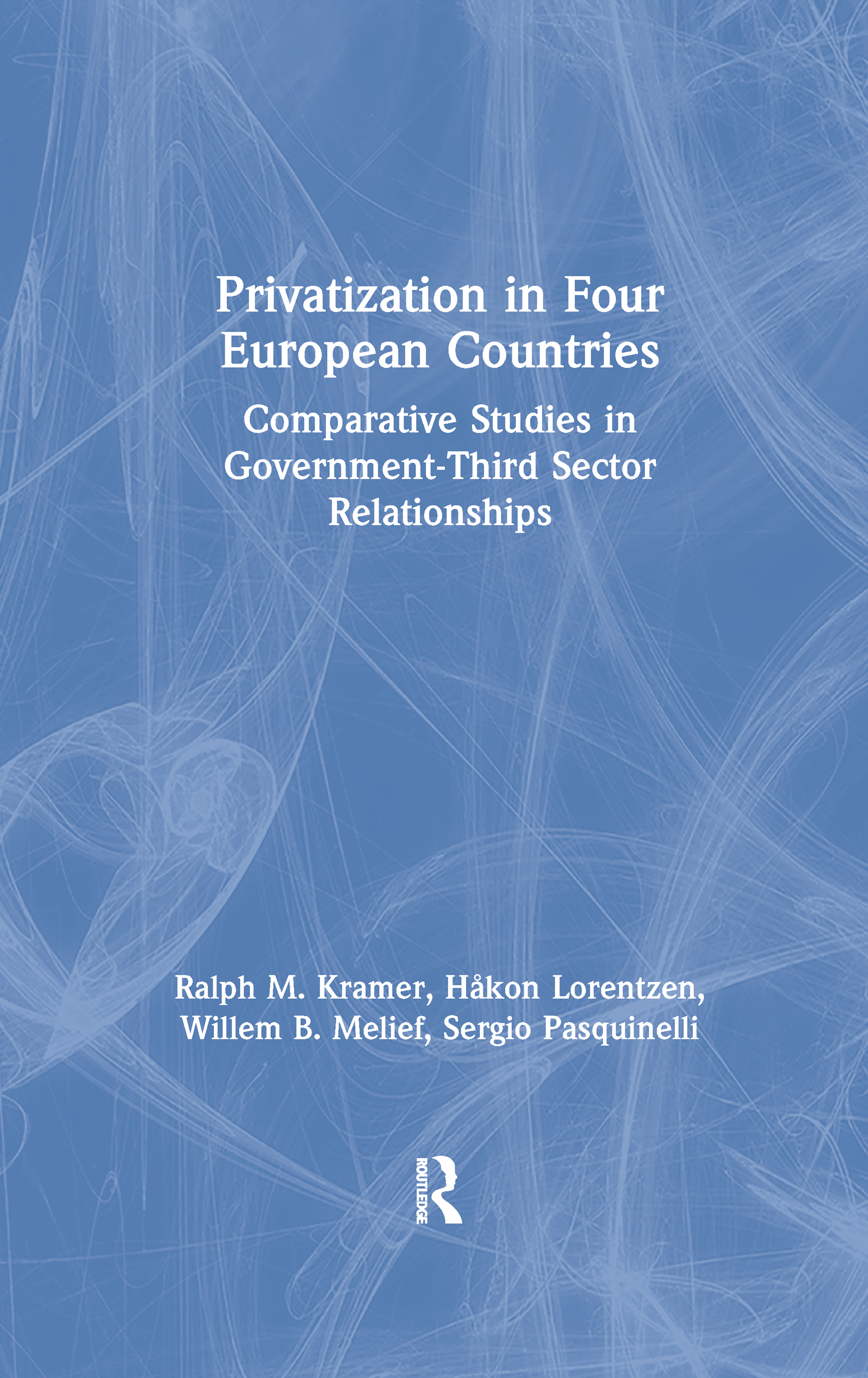 Privatization in Four European Countries: Comparative Studies in Government - Third Sector Relationships: Comparative Studies in Government - Third Sector Relationships, 1st Edition (Hardback) book cover
