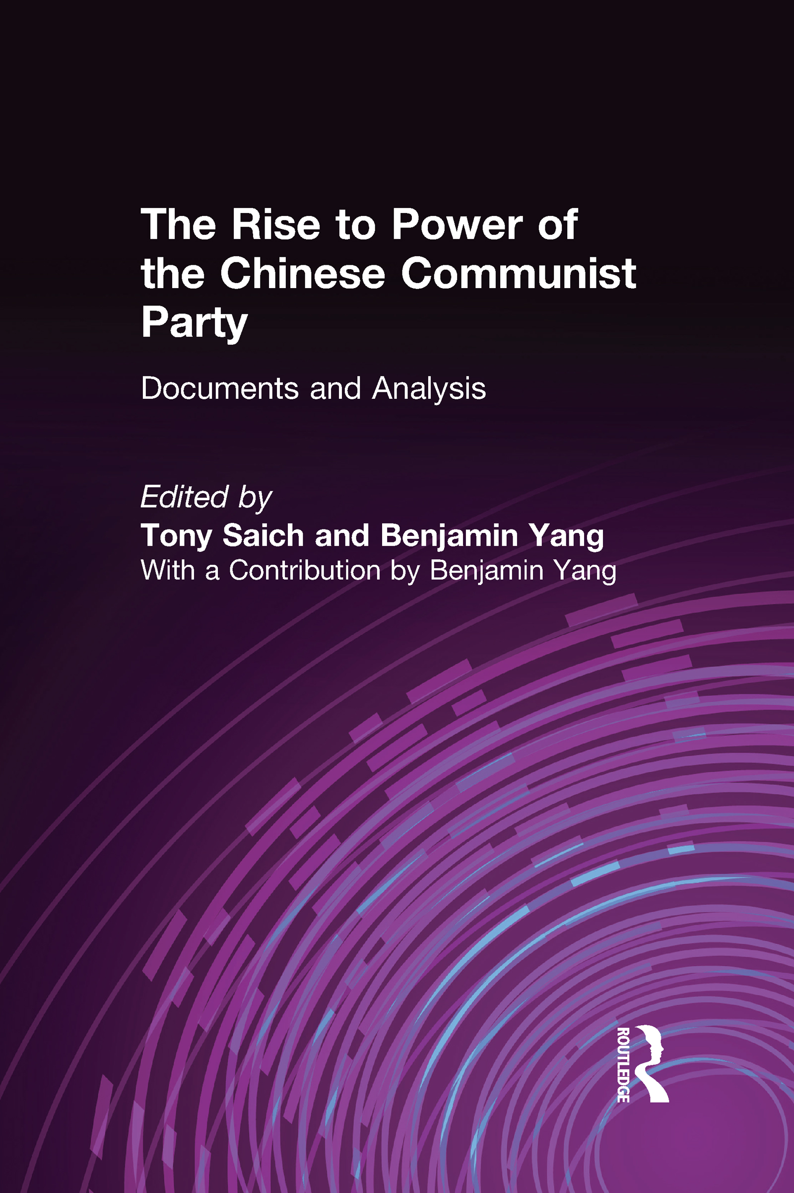 The Rise to Power of the Chinese Communist Party: Documents and Analysis: Documents and Analysis, 1st Edition (Hardback) book cover