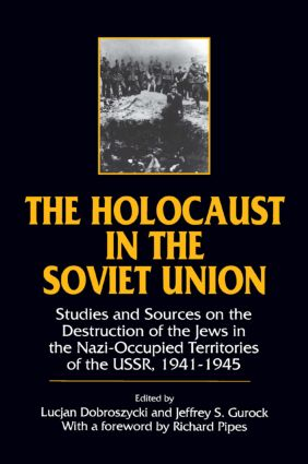 The Holocaust in the Soviet Union: Studies and Sources on the Destruction of the Jews in the Nazi-occupied Territories of the USSR, 1941-45
