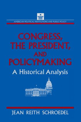 Congress, the President and Policymaking: A Historical Analysis: A Historical Analysis, 1st Edition (e-Book) book cover