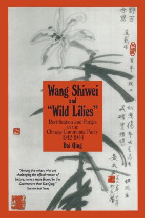 Wang Shiwei and Wild Lilies: Rectification and Purges in the Chinese Communist Party 1942-1944: Rectification and Purges in the Chinese Communist Party 1942-1944, 1st Edition (Paperback) book cover