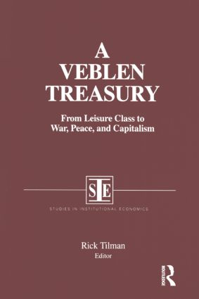 A Veblen Treasury: From Leisure Class to War, Peace and Capitalism: From Leisure Class to War, Peace and Capitalism, 1st Edition (Paperback) book cover