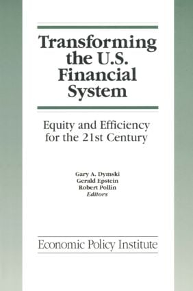 Transforming the U.S. Financial System: An Equitable and Efficient Structure for the 21st Century: An Equitable and Efficient Structure for the 21st Century, 1st Edition (Paperback) book cover