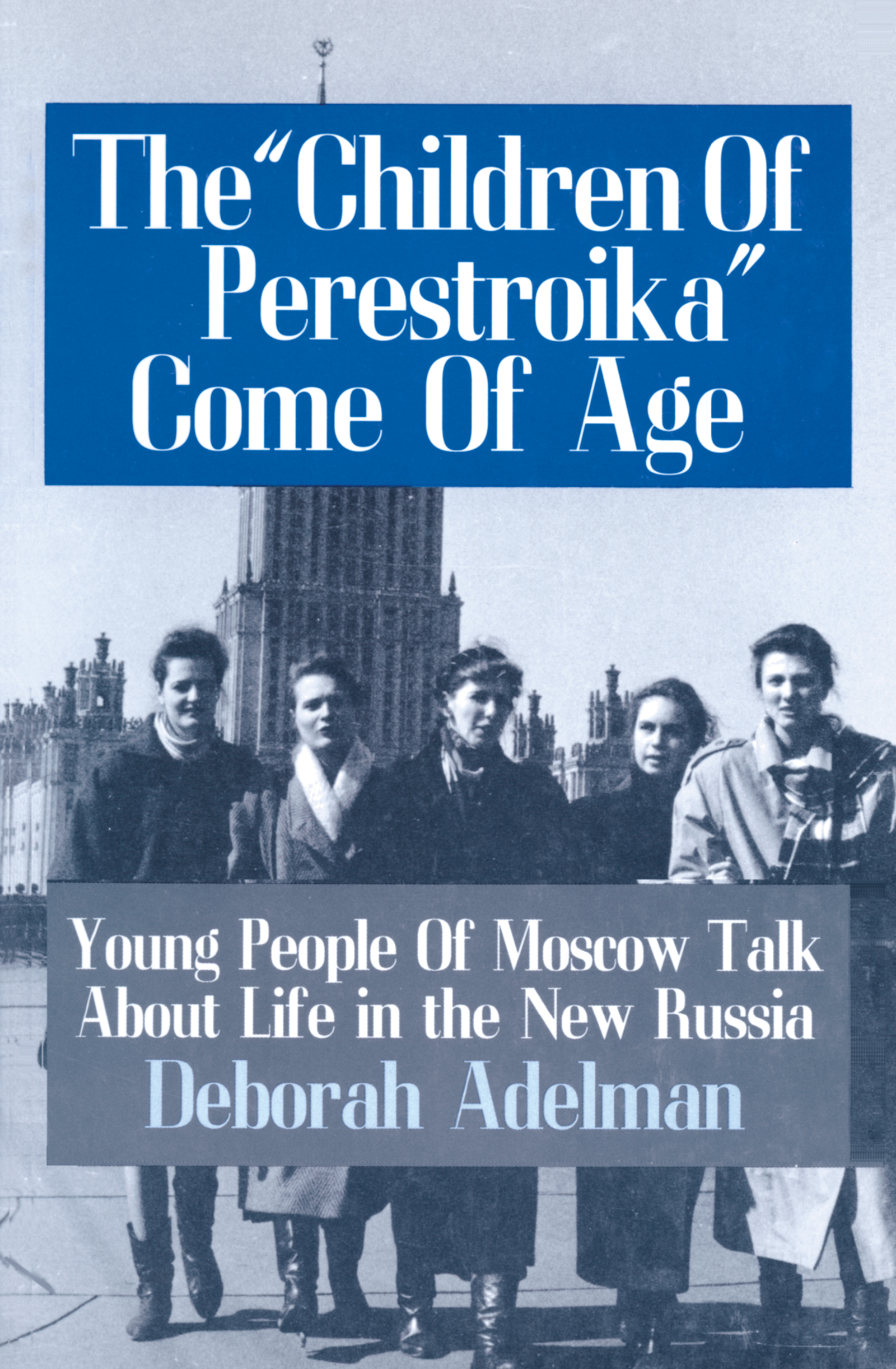 The Children of Perestroika Come of Age: Young People of Moscow Talk About Life in the New Russia, 1st Edition (Paperback) book cover