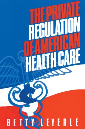 The Private Regulation of American Health Care: 1st Edition (Paperback) book cover