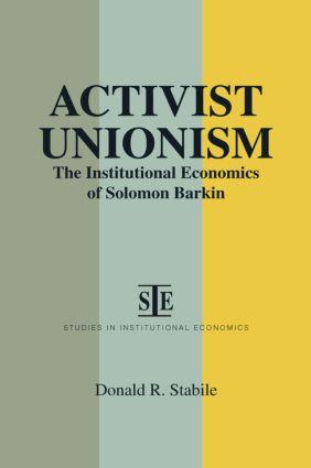 Activist Unionism: Institutional Economics of Solomon Barkin: Institutional Economics of Solomon Barkin, 1st Edition (Paperback) book cover