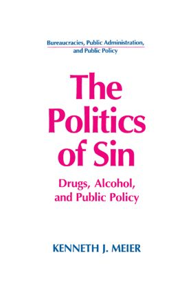 The Politics of Sin: Drugs, Alcohol and Public Policy: Drugs, Alcohol and Public Policy, 1st Edition (Paperback) book cover