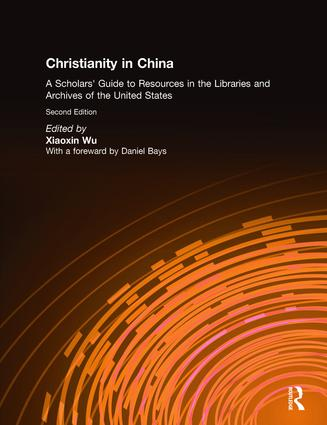 Christianity in China: A Scholars' Guide to Resources in the Libraries and Archives of the United States, 2nd Edition (Hardback) book cover