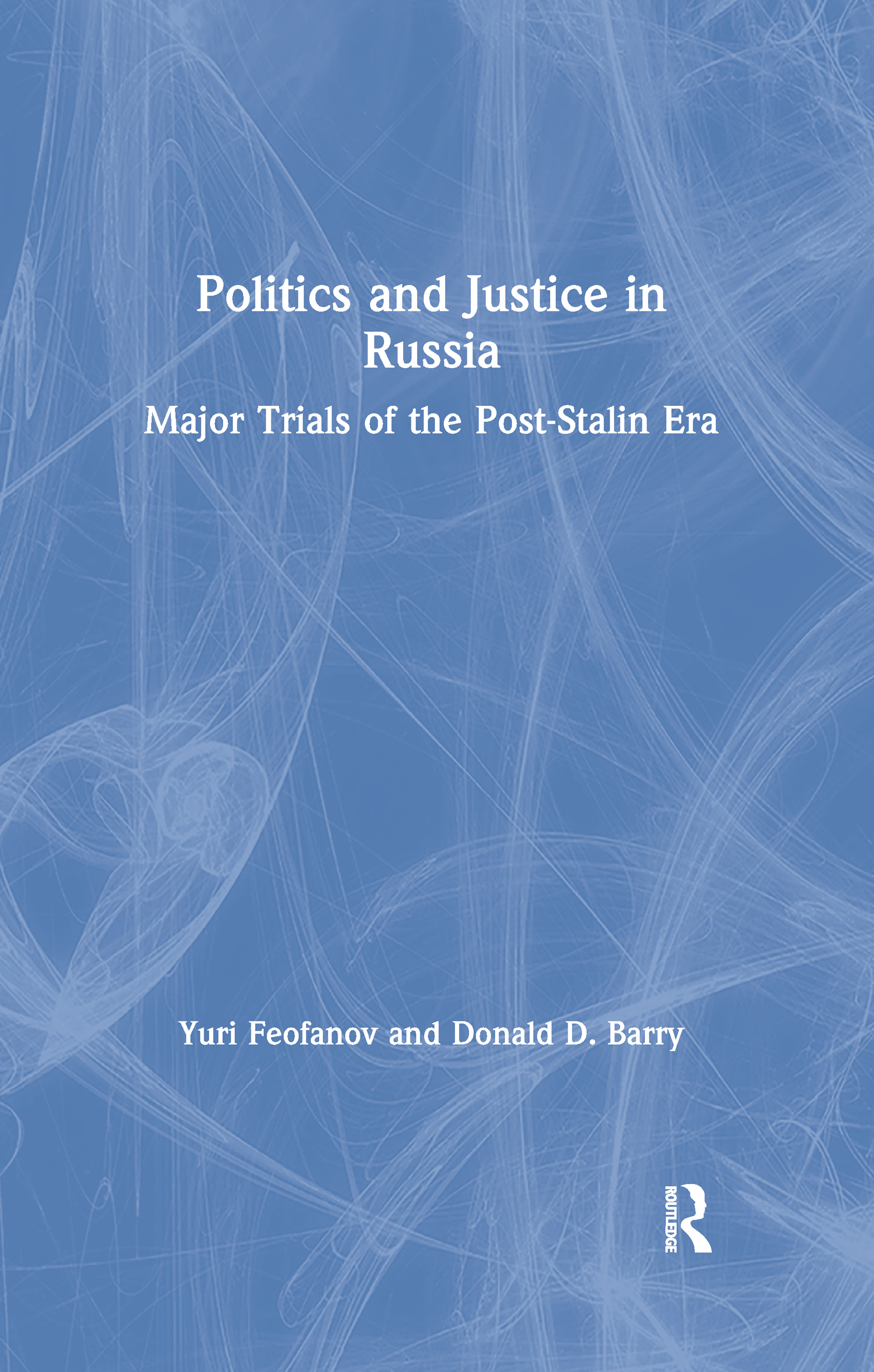 Politics and Justice in Russia: Major Trials of the Post-Stalin Era: Major Trials of the Post-Stalin Era, 1st Edition (Paperback) book cover