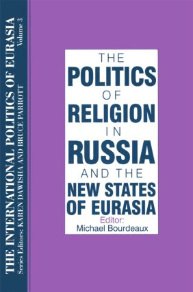 The International Politics of Eurasia: v. 3: The Politics of Religion in Russia and the New States of Eurasia: 1st Edition (Hardback) book cover