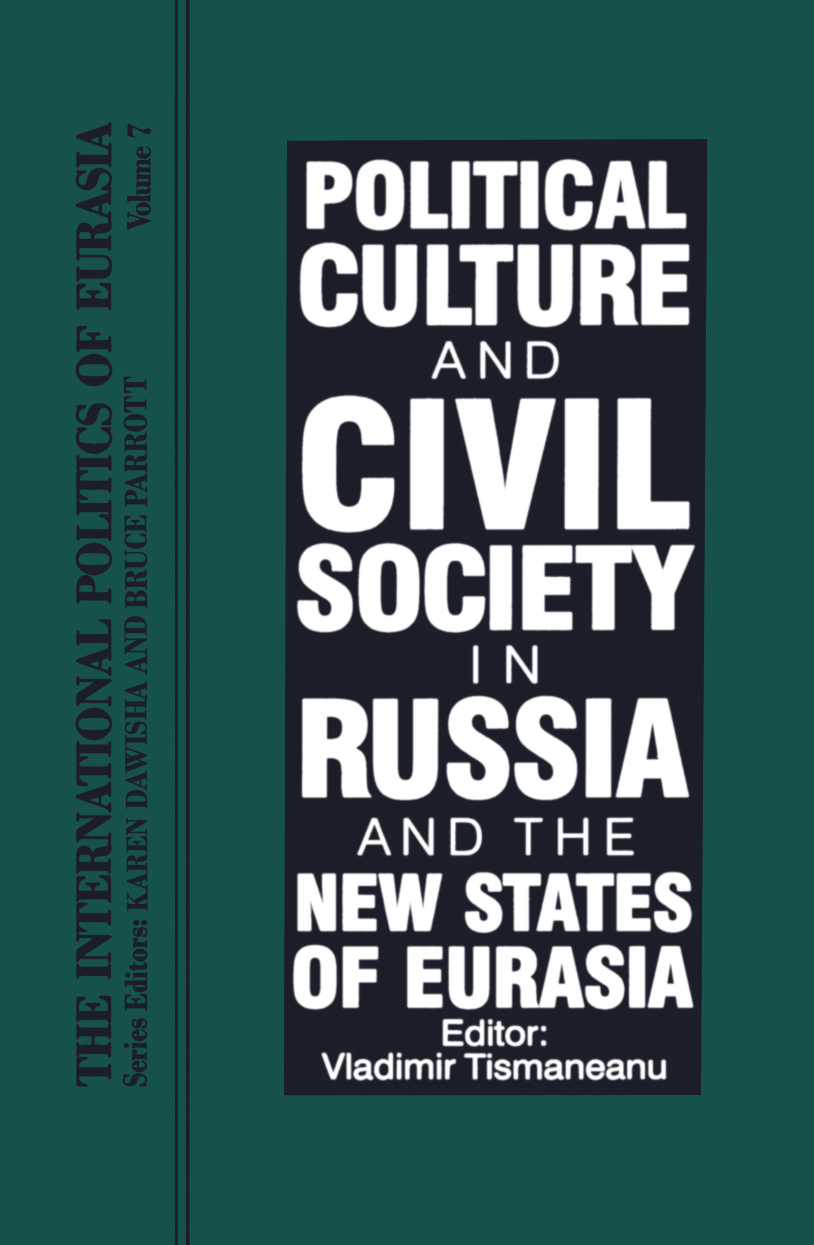 The International Politics of Eurasia: Vol 7: Political Culture and Civil Society in Russia and the New States of Eurasia, 3rd Edition (Hardback) book cover