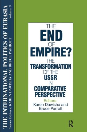 The International Politics of Eurasia: v. 9: The End of Empire? Comparative Perspectives on the Soviet Collapse: 1st Edition (Hardback) book cover