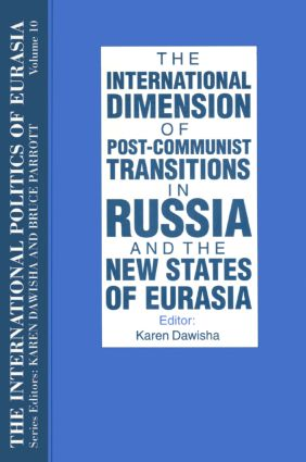 The International Politics of Eurasia: v. 10: The International Dimension of Post-communist Transitions in Russia and the New States of Eurasia: 1st Edition (Paperback) book cover