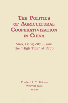 The Politics of Agricultural Cooperativization in China: Mao, Deng Zihui and the High Tide of 1955: Mao, Deng Zihui and the High Tide of 1955, 1st Edition (Paperback) book cover